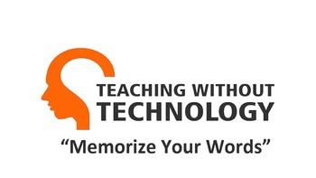 TEACHING WITHOUT TECHNOLOGY (ACTIVITY: MEMORIZE YOUR WORDS)