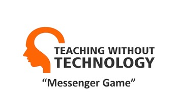 TEACHING WITHOUT TECHNOLOGY (ACTIVITY: MESSENGER GAME)