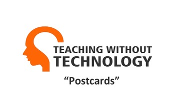 TEACHING WITHOUT TECHNOLOGY (ACTIVITY: POSTCARDS)