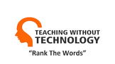 TEACHING WITHOUT TECHNOLOGY (ACTIVITY: RANK THE WORDS)