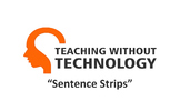 TEACHING WITHOUT TECHNOLOGY (ACTIVITY: SENTENCE STRIPS)