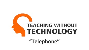 TEACHING WITHOUT TECHNOLOGY (ACTIVITY: TELEPHONE)