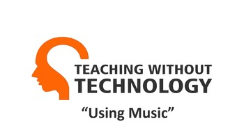 TEACHING WITHOUT TECHNOLOGY (ACTIVITY: USING MUSIC)