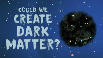 TED Ed: Could We Create Dark Matter?  Video Quiz