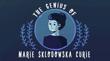 TED Ed: The genius of Marie Curie Video Quiz