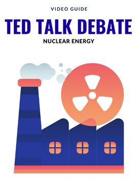 TED Talk Debate - Nuclear Energy - Choose A Side by Johonna Sheldon