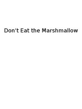 TED Talk:  Don't Eat the Marshmallow