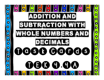 TEK 4.4A Addition and Subtraction of Whole Numbers and Decimals Task Cards