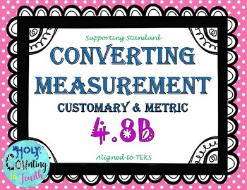 TEK 4.8B Converting Measurement - Customary & Metric task cards