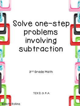 TEKS 3.4.A Solving one step problems involving subtraction