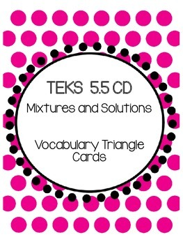 TEKS 5.5C D Mixtures and Solutions Vocabulary Triangles