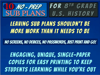 TEN NO PREP SUB-PLANS for 8th GRADE HISTORY (more learning, less babysitting)