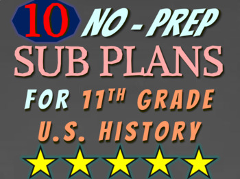TEN NO PREP SUBPLANS for 11th GRADE US HISTORY (more learn