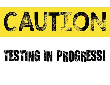 TESTING IN PROGRESS- Sign for Testing, Standardized Testing, Assessments