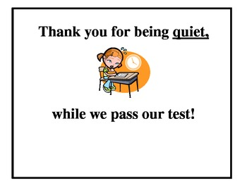 THANK YOU FOR BEING QUIET, WHILE WE PASS OUR TEST!