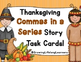 "Thanksgiving ""Commas in a Series"" Story Task Cards"