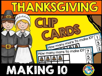 THANKSGIVING MATH CENTERS: MAKING 10 CLIP CARDS: PILGRIM HATS MAKING 10 CENTER