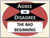 THE BAD BEGINNING - Agree or Disagree Pre-reading Activity