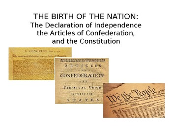 THE BIRTH OF THE NATION: The Declaration, the Articles, and the Constitution