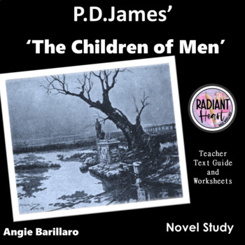THE CHILDREN OF MEN - P.D.JAMES Teacher Text Guide and Worksheets