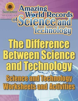 THE DIFFERENCE BETWEEN SCIENCE AND TECHNOLOGY—Science and Technology Worksheets