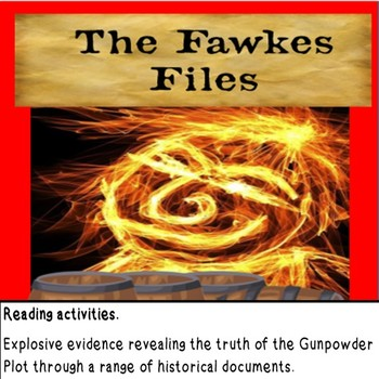 THE FAWKES FILES - Reading activities on Guy Fawkes and the Gunpowder Plot
