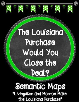 THE LOUISIANA PURCHASE Would You Close the Deal? Chapter 12 Semantic Maps