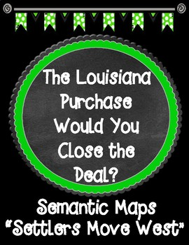 THE LOUISIANA PURCHASE Would You Close the Deal? Chapter 2 Semantic Maps