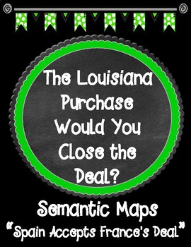 THE LOUISIANA PURCHASE Would You Close the Deal? Chapter 4 Semantic Maps