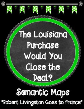 THE LOUISIANA PURCHASE Would You Close the Deal? Chapter 5 Semantic Maps