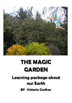THE MAGIC GARDEN: Literacy Learning Package around MOTHER EARTH theme