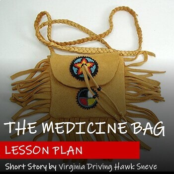 THE MEDICINE BAG by Virginia Driving Hawk Sneve - Lesson Plan - FNMI Theme