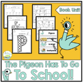 THE PIGEON HAS TO GO TO SCHOOL!  BOOK UNIT