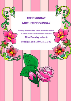 THE PRODIGAL SON- Lent 4 and Rose and Mothering Sunday