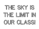 THE SKY IS THE LIMIT IN OUR CLASS!, Back To School Quote C