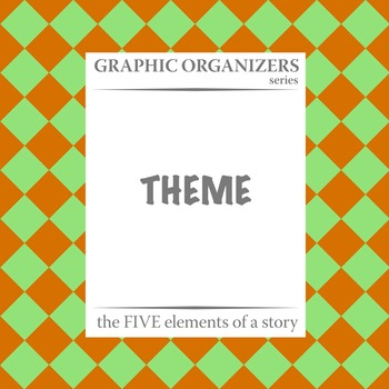 THEME: The FIVE Elements of a Story Graphic Organizers