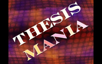 THESIS MANIA!  Students Learn Thesis statements ONCE AND FOR ALL!