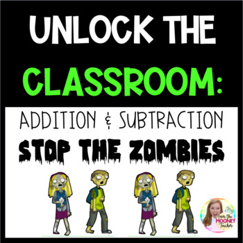 THIRD GRADE MATH UNLOCK THE CLASSROOM: ADDITION AND SUBTRACTION:STOP THE ZOMBIES