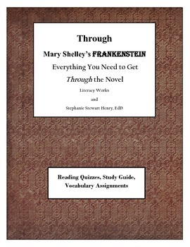 THROUGH Shelley's Frankenstein - Everything You Need to Get THROUGH the Novel!