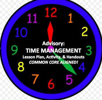 TIME MANAGEMENT Advisory Lesson Plan, Activity, & Handouts COMMON CORE ALIGNED