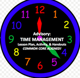 TIME MANAGEMENT Advisory Lesson Plan, Activity, & Handouts COMMON CORE ALIGNED