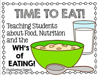 TIME to EAT! Teaching Students about Food, Nutrition and the WH's of Eating