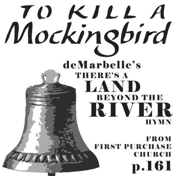 TO KILL A MOCKINGBIRD There's a Land Beyond the River Hymn