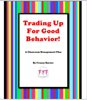 TRADING UP FOR GOOD BEHAVIOR- A Classroom Management Plan