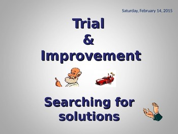 TRIAL AND IMPROVEMENT: SEARCHING FOR A SOLUTION