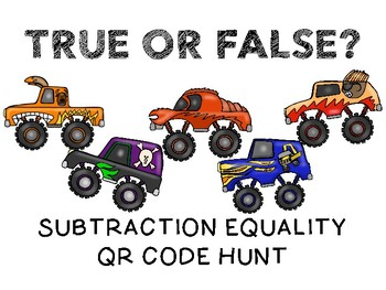 TRUE OR FALSE? Subtraction Equality QR Code Hunt - Monster Truck Theme