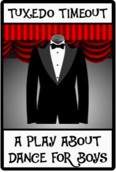 TUXEDO TIMEOUT; a mini-play about DANCE for boys