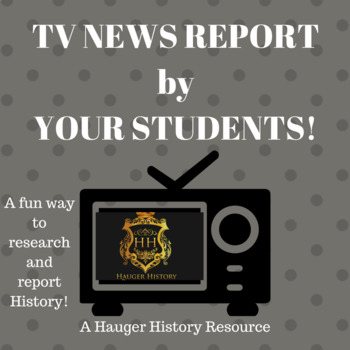 TV News Project Assignment - Students Produce History Video Reports