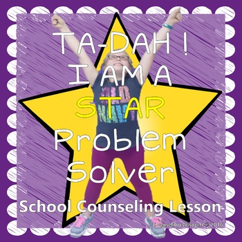 Ta-Dah! I am a STAR Problem Solver:School Counseling Lesson