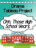 Drama - tableau project for high school - Ohh Those High School Years